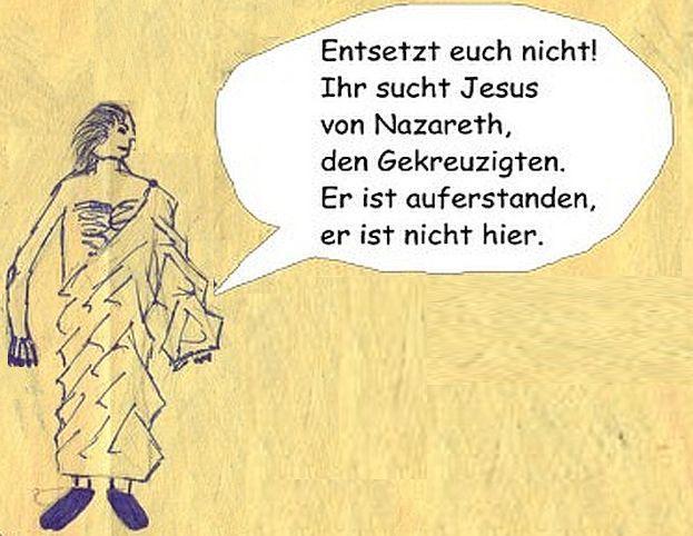 Junger Mann im Grab Jesu: Entsetzt euch nicht! Jesus ist auferstanden, er ist nicht hier!