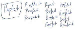 Wie Schüler im Religionsunterricht das Wort Prophet schreiben: Profhet, Profet, Propeht, Popet, Profed, Brofed, Propfet, Profeht, Brofeht, Profit, Brufeht.