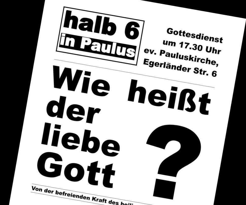 """Ausschnitt aus einem Plakat zum Abendgottesdienst """"um halb 6 in Paulus"""" zum Thema """"Wie heißt der liebe Gott?"""""""