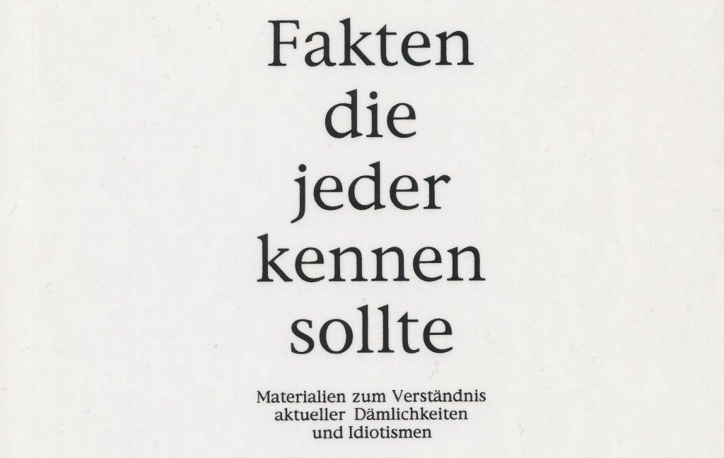 Titelseite des Buches: Fakten die jeder kennen sollte. Materialien zum Verständnis aktueller Dämlichkeiten und Idiotismen